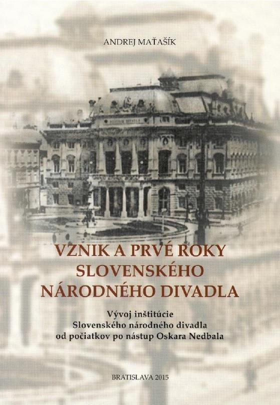 Andrej Maťašík: Vznik a prvé roky Slovenského národného divadla, obálka knihy
